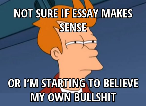 shit i do for fun essay I had a fun time, ingested many tasty alcoholic beverages, and went to lots of great parties (the result of which of course was that i basically failed out and had to move back you see, the truth is that this essay is really a public service announcement paid for by my parents – i was a smart person that did some stupid things.