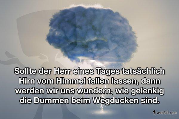 Oh Herr, schmeiß Hirn vom Himmel - Fun Bild   Webfail