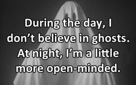 i dont believe in ghost I don't believe in ghosts, but i know an atheist who does the argument basically goes: the human consciousness can continue to exist after the death of the body that once it is no longer associated with a body, it no longer needs as much energy.